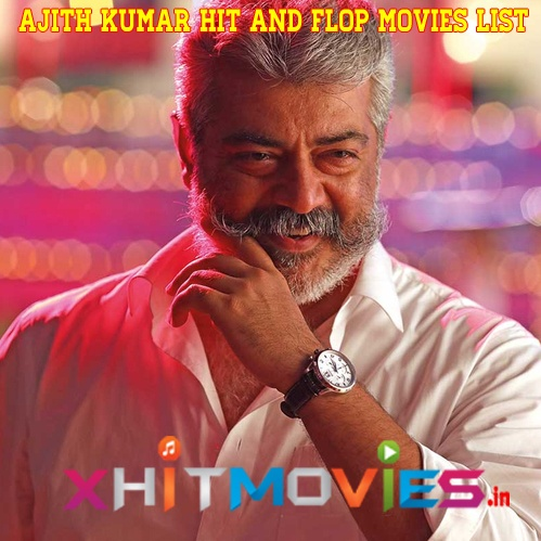 Ajith Kumar Hit and Flop Movies List