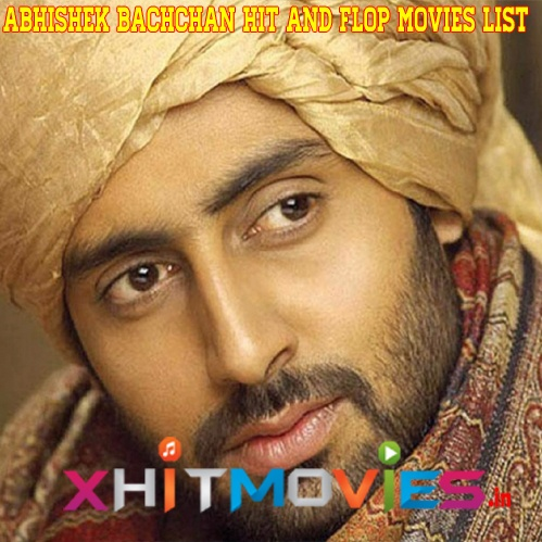Abhishek Bachchan Hit and Flop Movies List