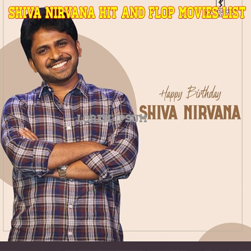 Director Shiva Nirvana All Hits and Flops Movies List